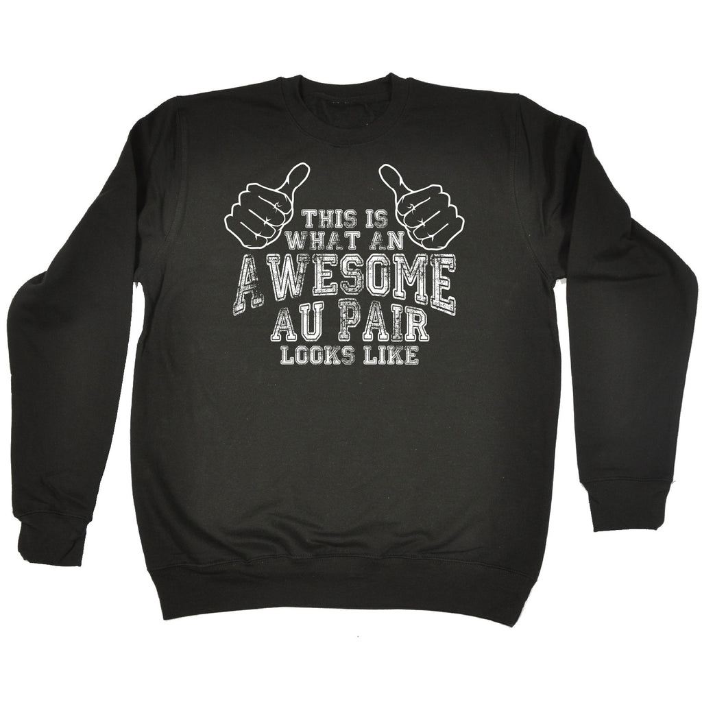 123t This Is What An Awesome Au Pair Looks Like Funny Sweatshirt