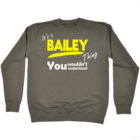 123t It's A Bailey Thing You Wouldn't Understand Funny Sweatshirt