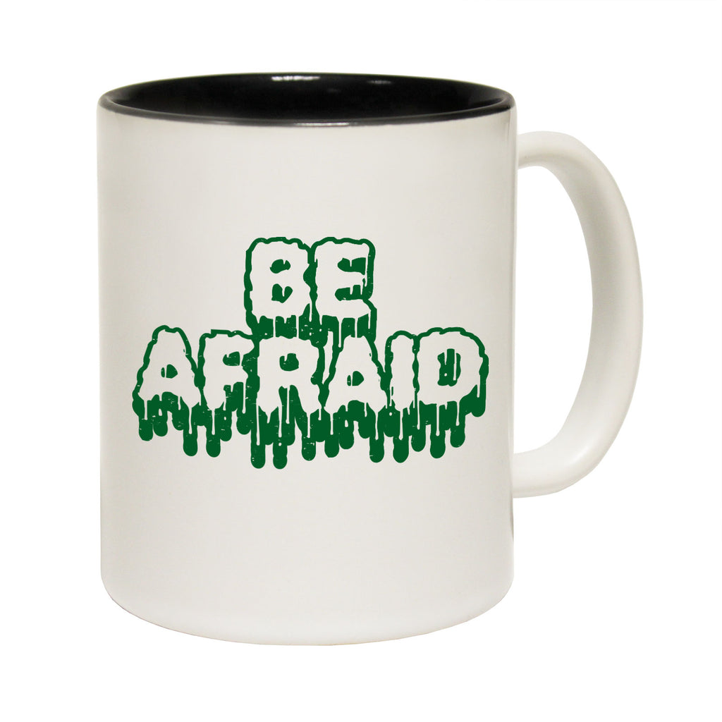 123T Funny Mugs - Be Afraid - Coffee Cup