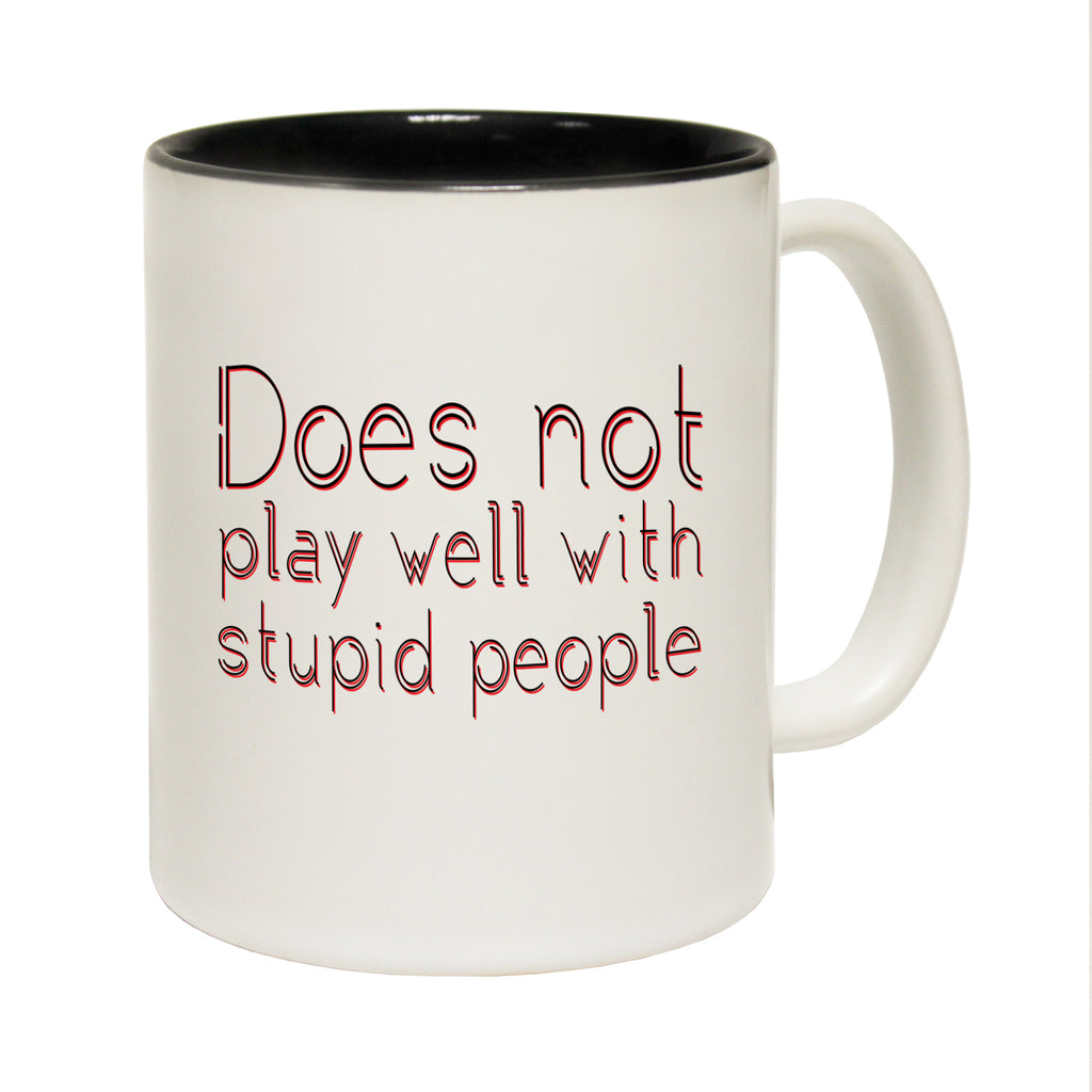 123T Funny Mugs - Does Not Play Well With Stupid - Coffee Cup