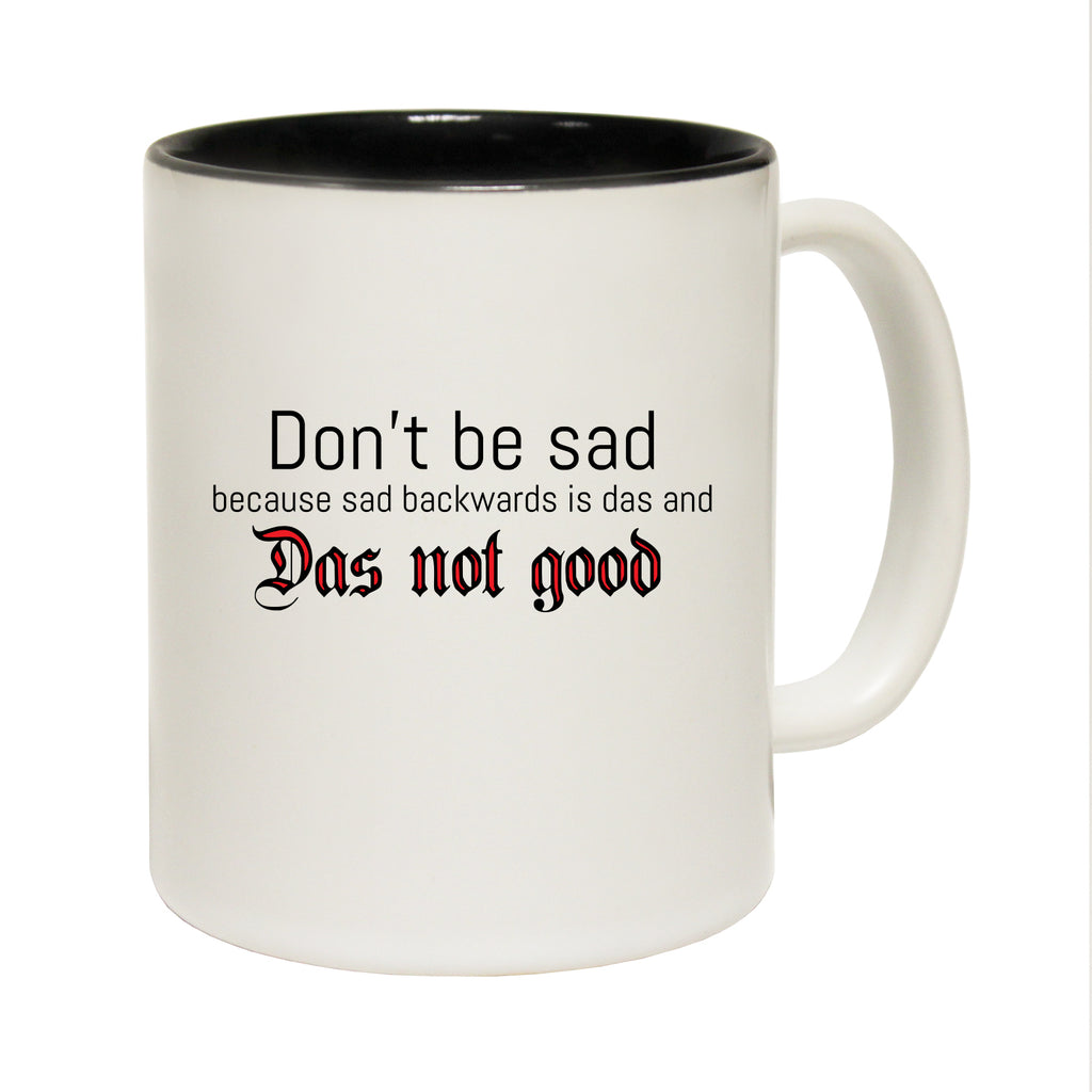 123T Funny Mugs - Dont Be Sad Because Sad Backwards - Coffee Cup