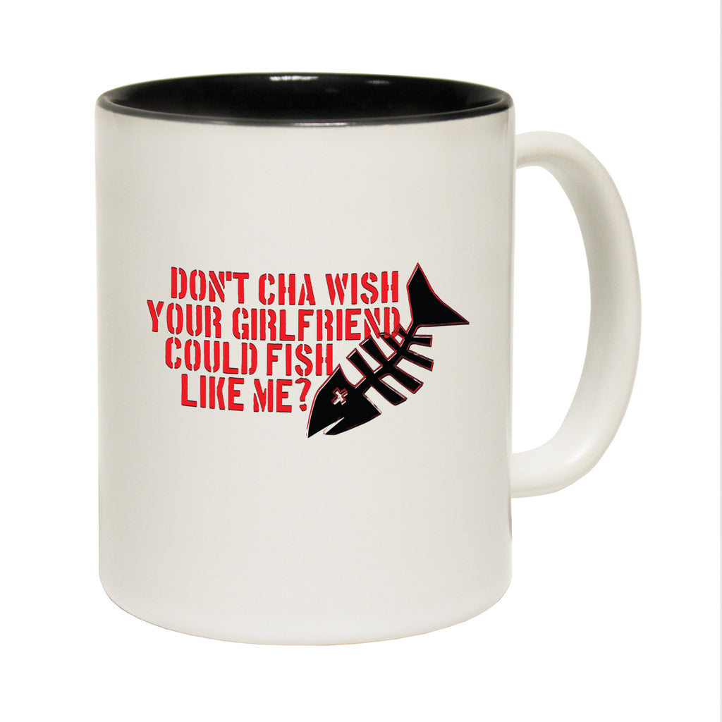123T Funny Mugs - Dont Cha Wish Girlfriend Could Fish - Coffee Cup
