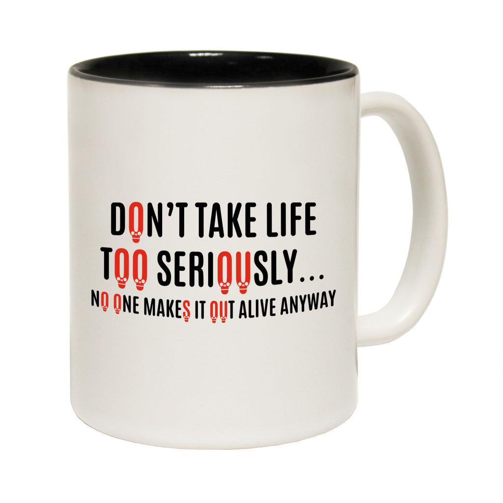 123T Funny Mugs - Dont Take Life Too Seriously - Coffee Cup