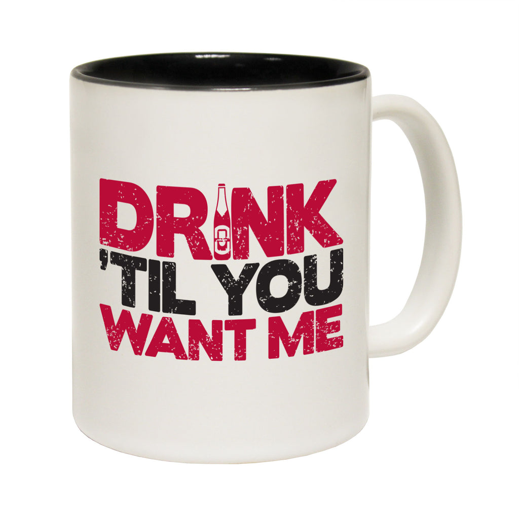 123T Funny Mugs - Drink Til You Want Me - Coffee Cup