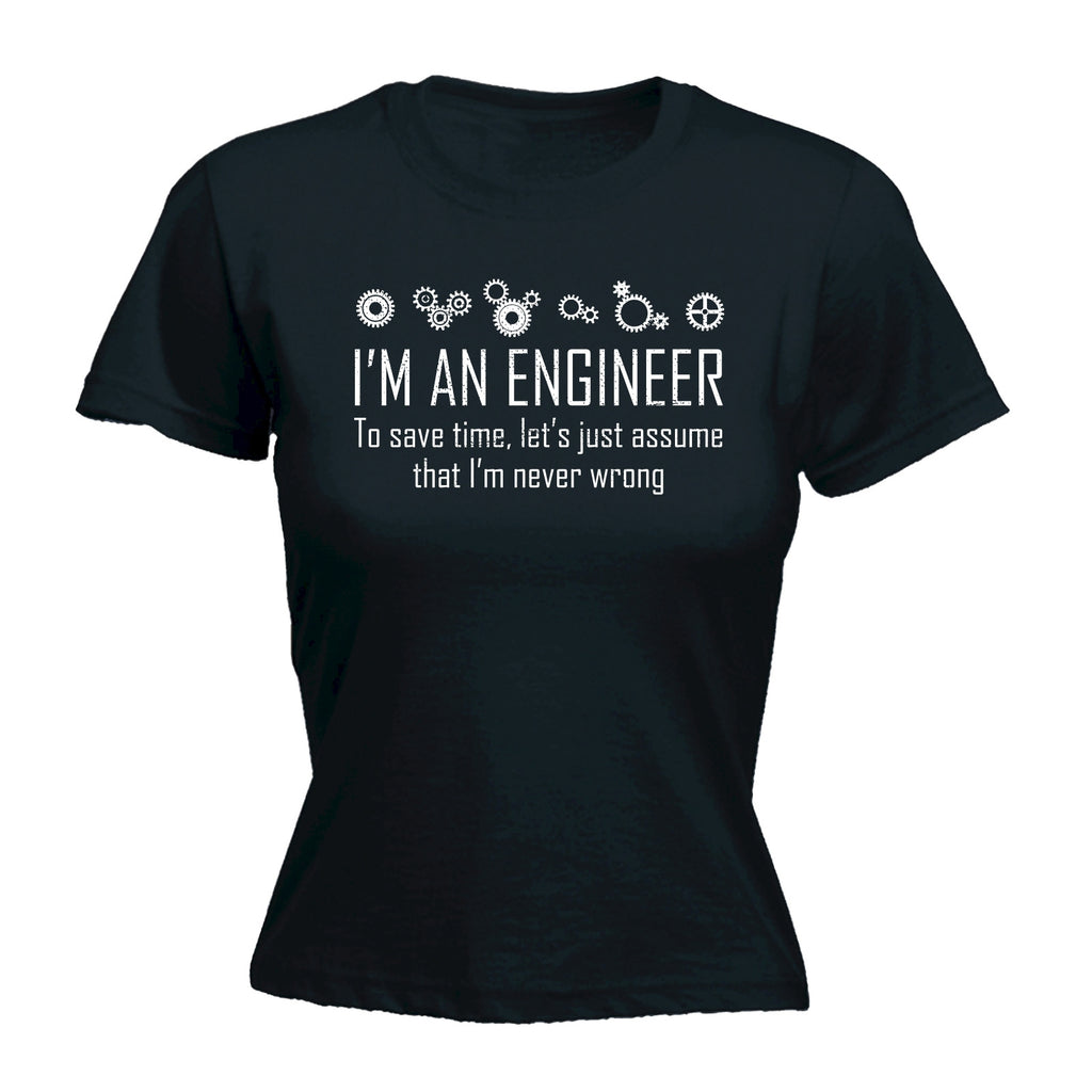 123t Women's I'm An Engineer To Save Time I'm Never Wrong Funny T-Shirt
