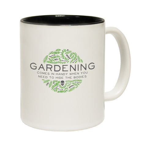 123t Gardening Comes In Hand When You Need To Hide The Bodies Funny Mug