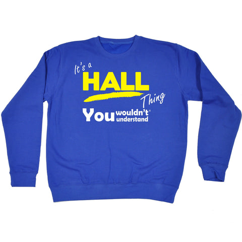 123t It's A Hall Thing You Wouldn't Understand Funny Sweatshirt