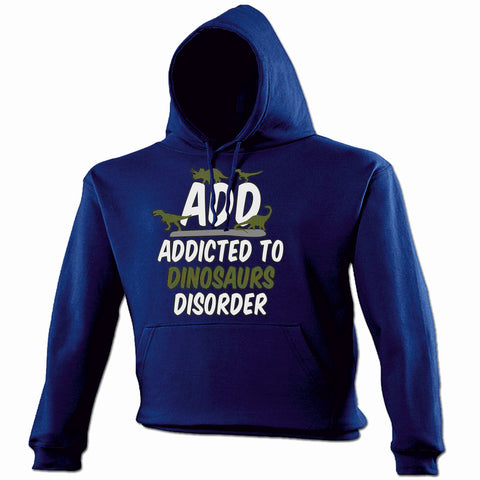 123t ADD Addicted To Dinosaurs Disorder Funny Hoodie