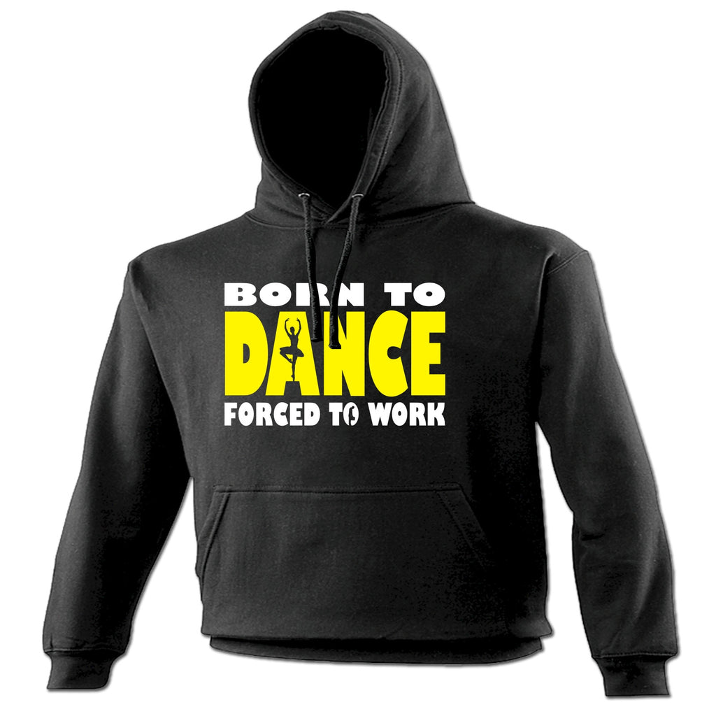 123t Born To Ballet Dance Forced To Work Funny Hoodie