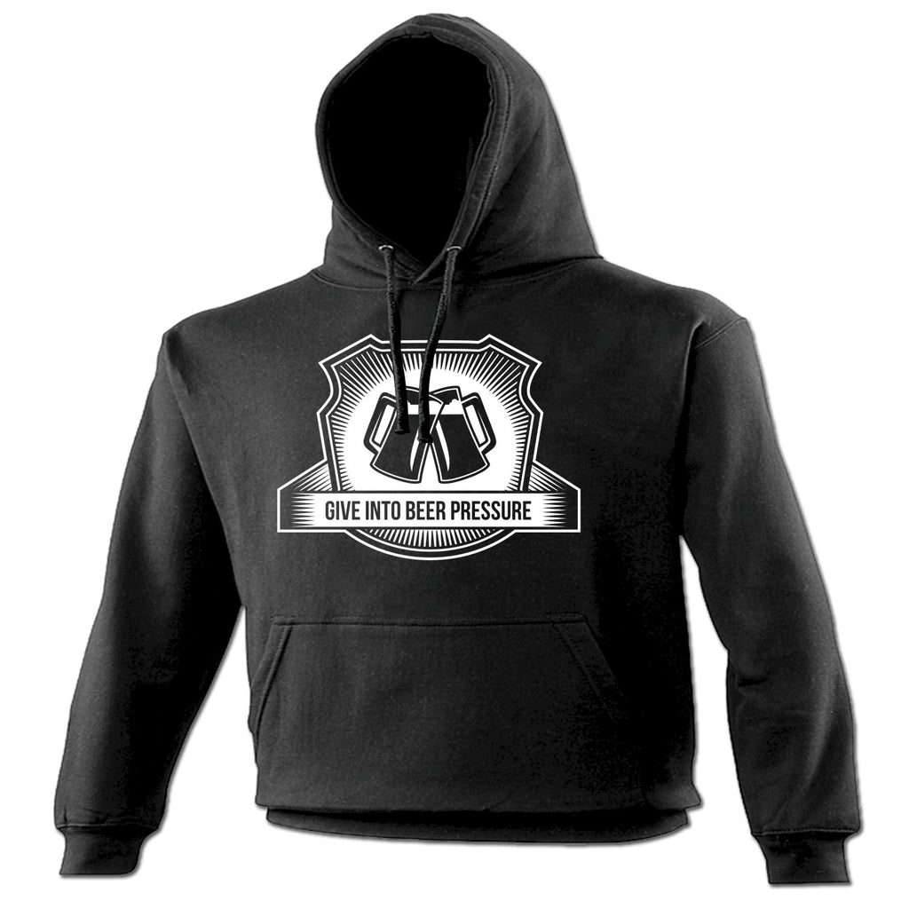 123t Give Into Beer Pressure Funny Hoodie