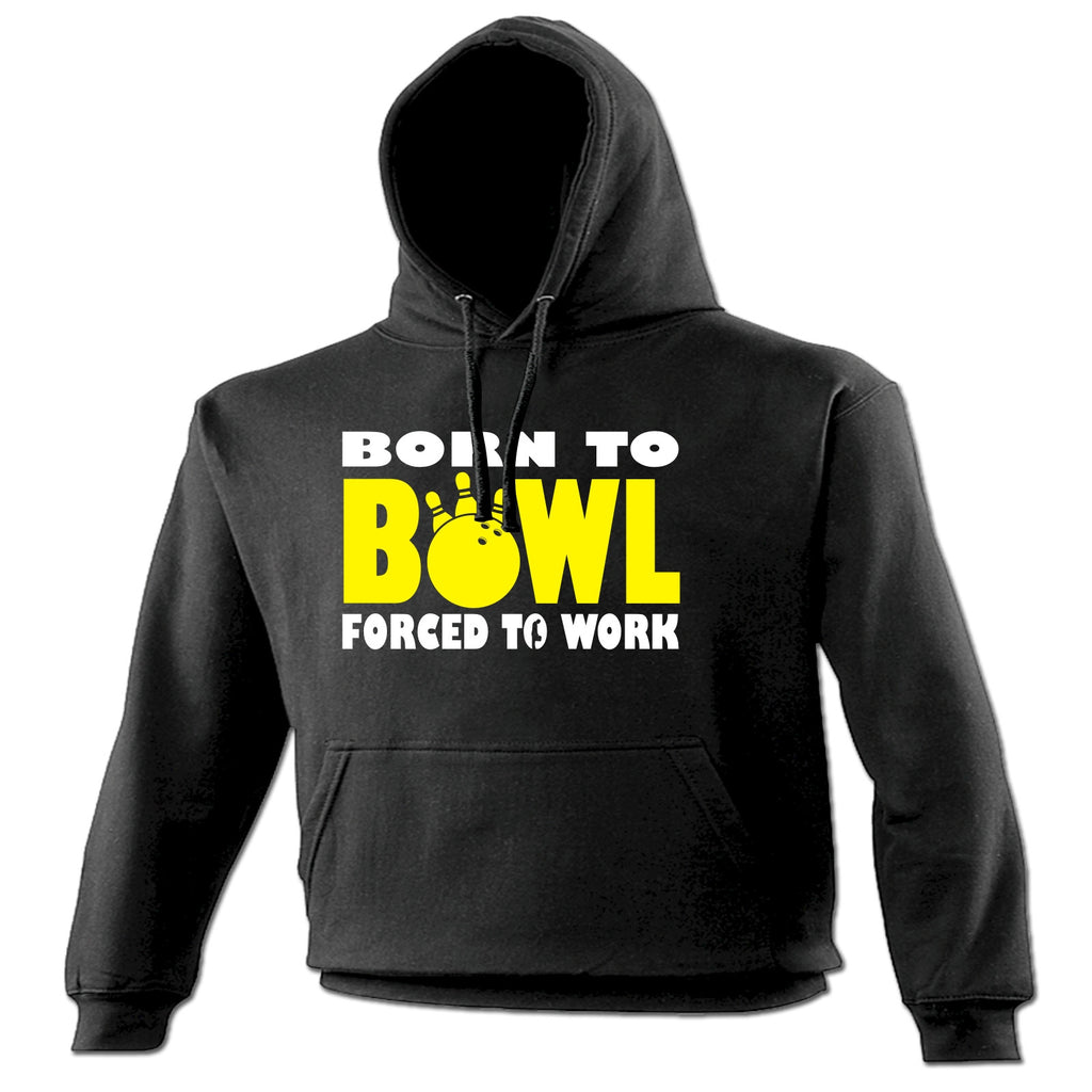123t Born To Bowl Forced To Work Funny Hoodie