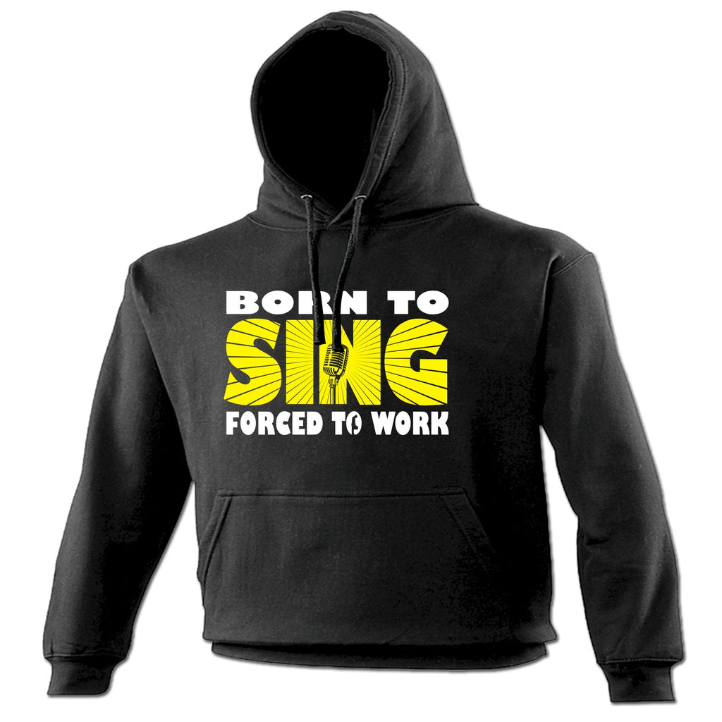 123t Born To Sing Forced To Work Funny Hoodie