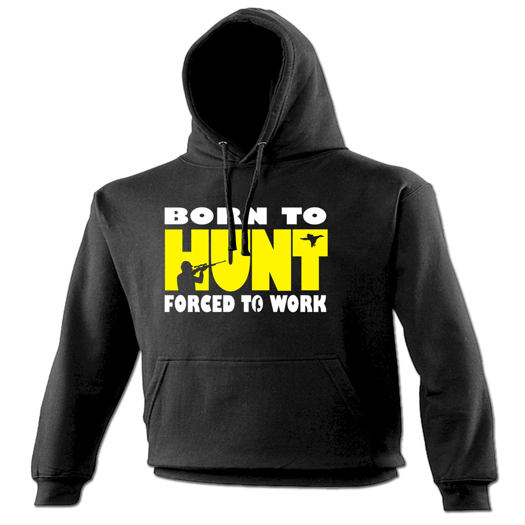 123t Born To Hunt Forced To Work Funny Hoodie