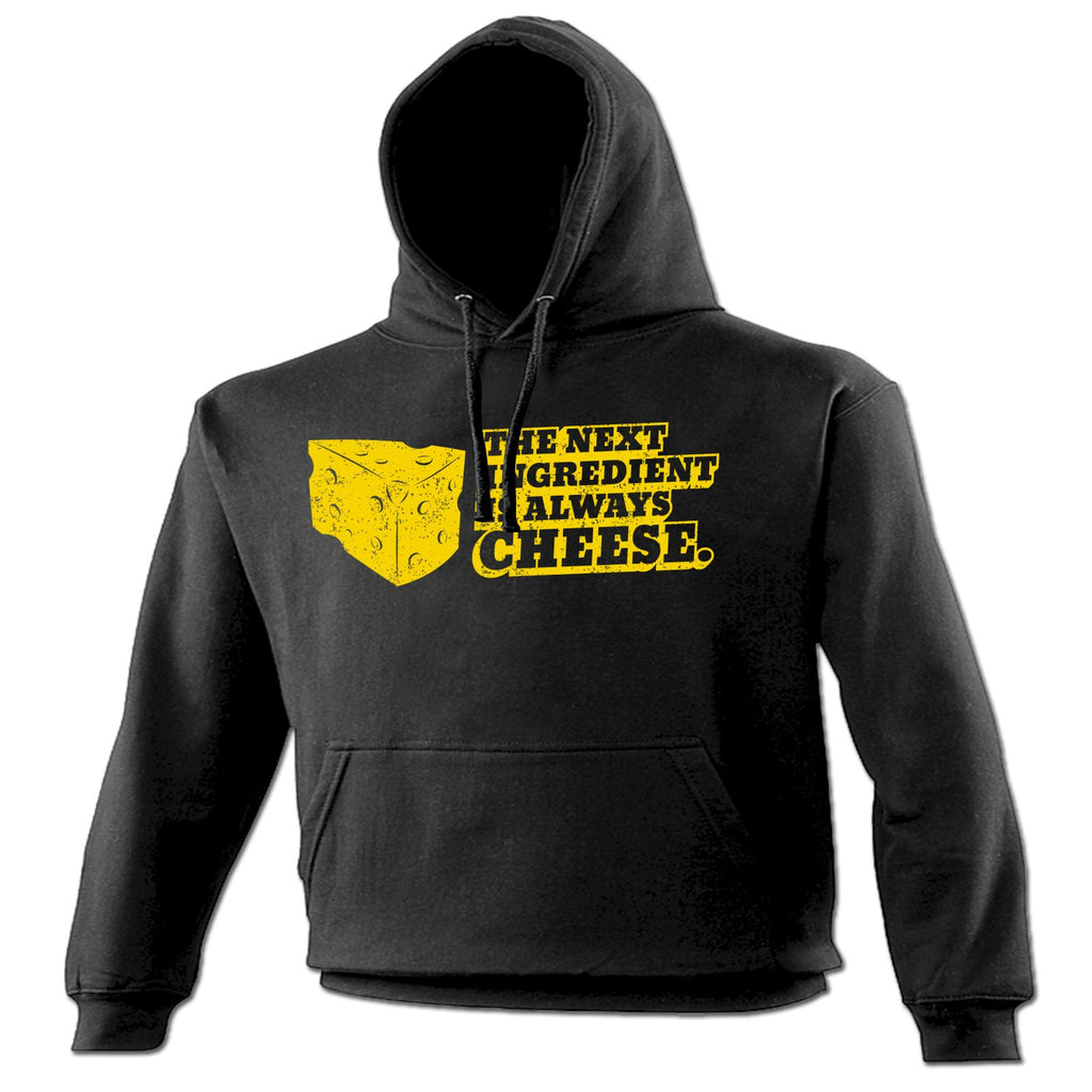 123t The Next Ingredient Is Always Cheese Funny Hoodie