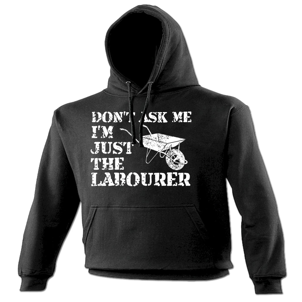 123t Don't Ask Me I'm Just The Labourer Funny Hoodie