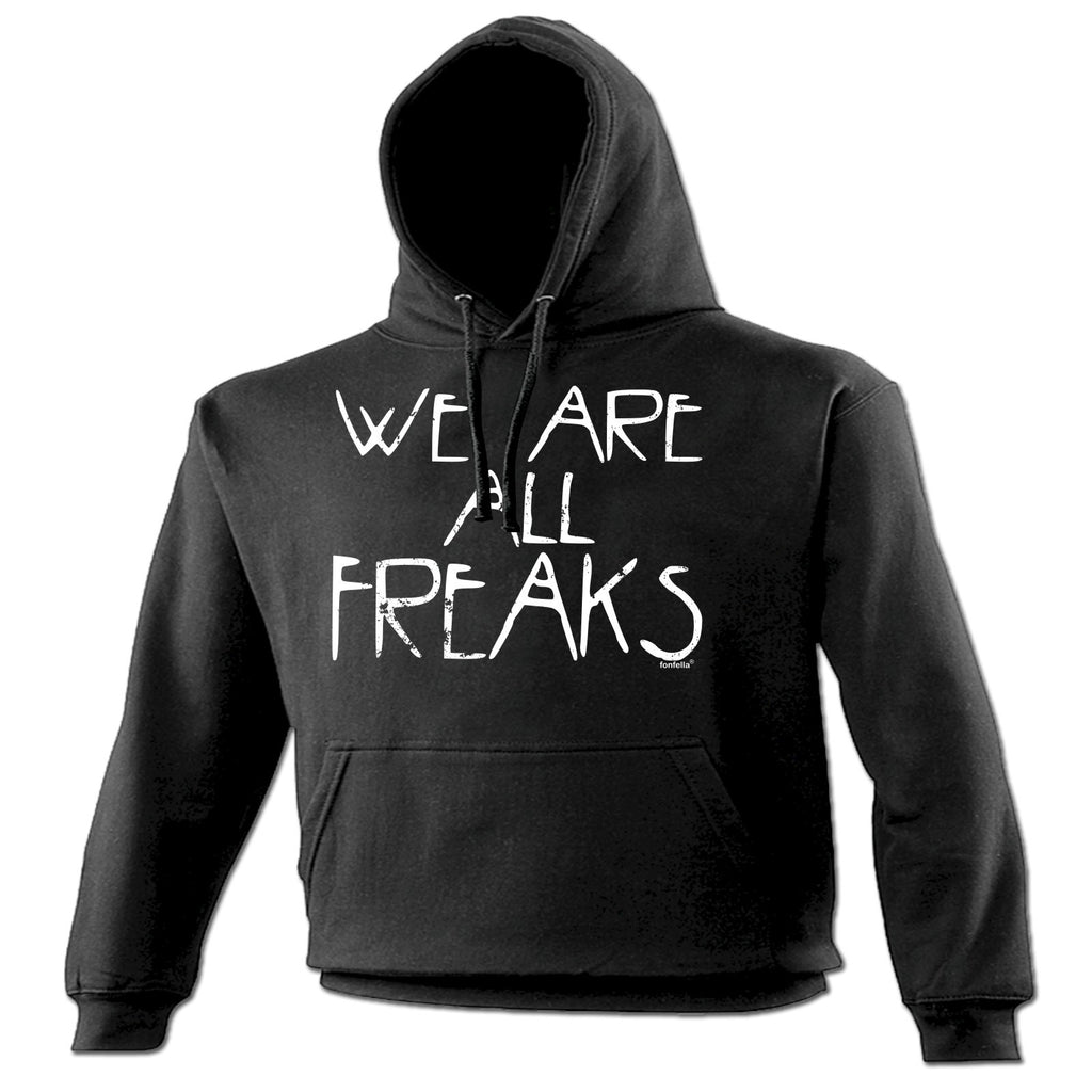 123t We Are All Freaks Funny Hoodie