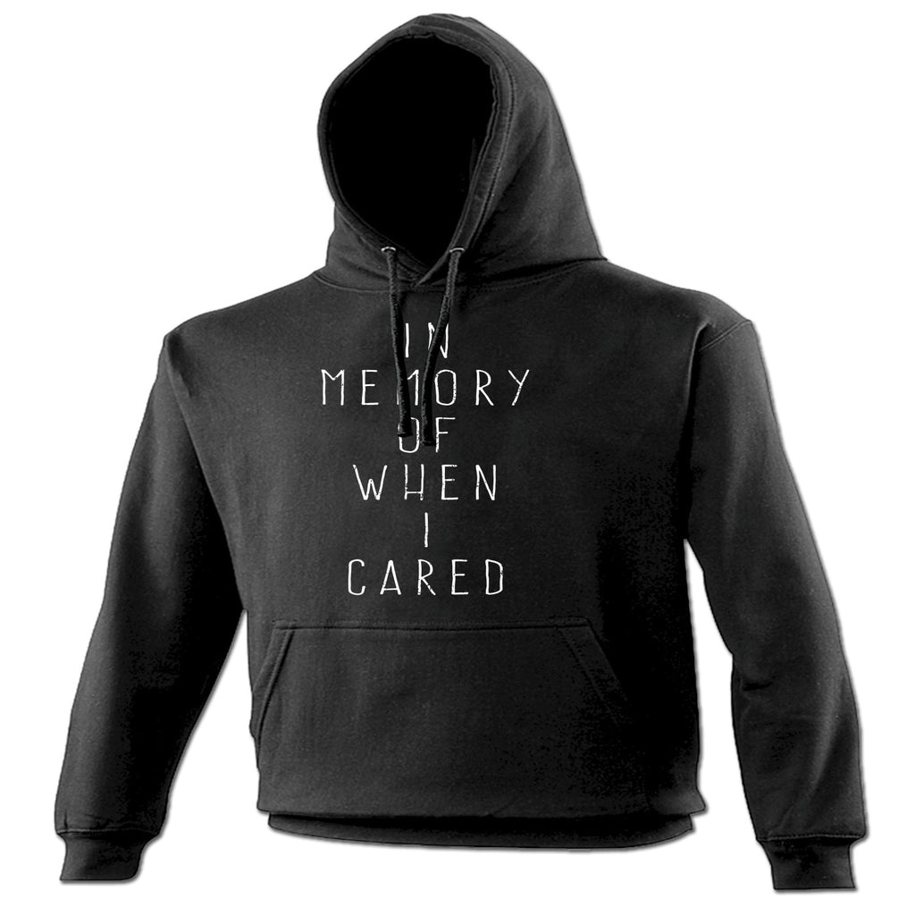 123t In Memory Of When I Cared Funny Hoodie