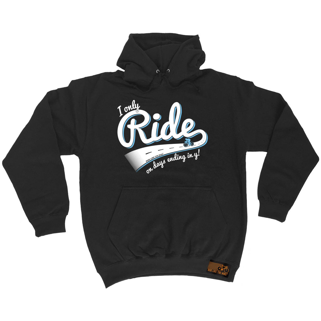 Ride Like The Wind I Only Ride On Days Ending In Y Cycling Hoodie