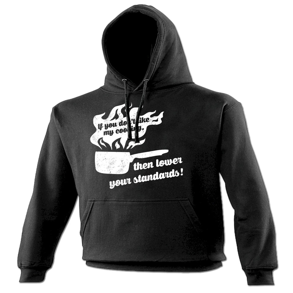 123t If You Don't Like My Cooking Then Lower Your Standards Saucepan Funny Hoodie