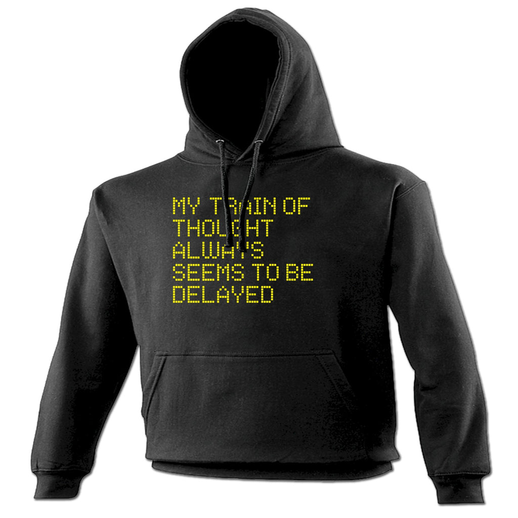 123t My Train Of Thought Always Seems To Be Delayed Funny Hoodie