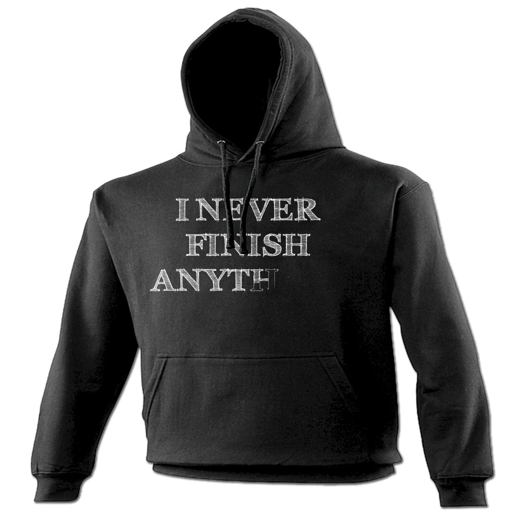 123t I Never Finish Anything Funny Hoodie
