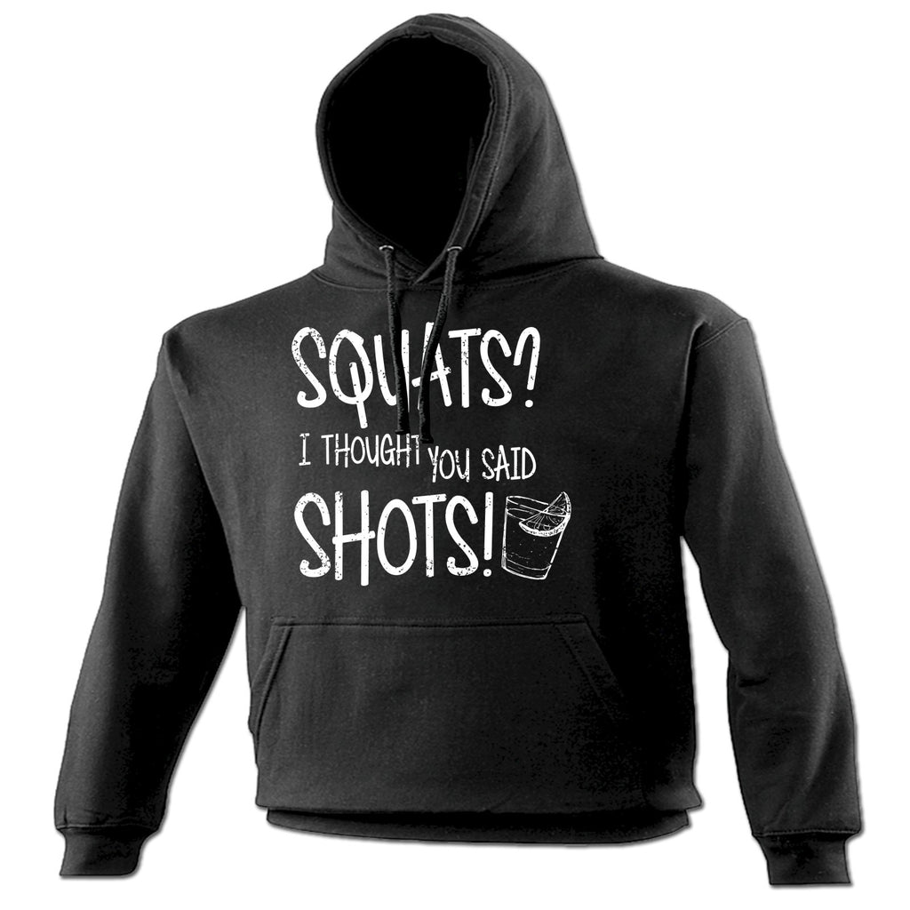 123t Squats ? I Thought You Said Shots ! Funny Hoodie