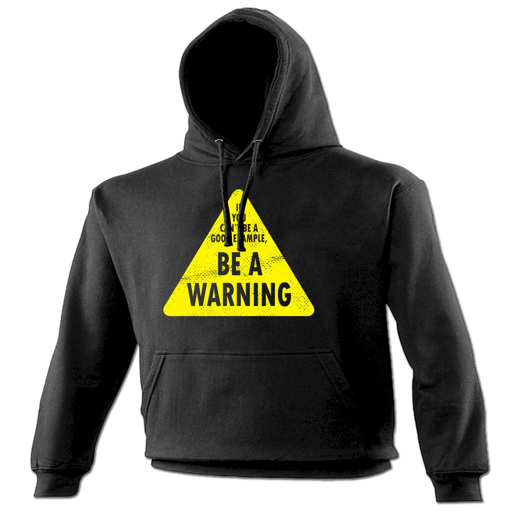 123t If You Can't Be A Good Example Be A Warning Funny Hoodie