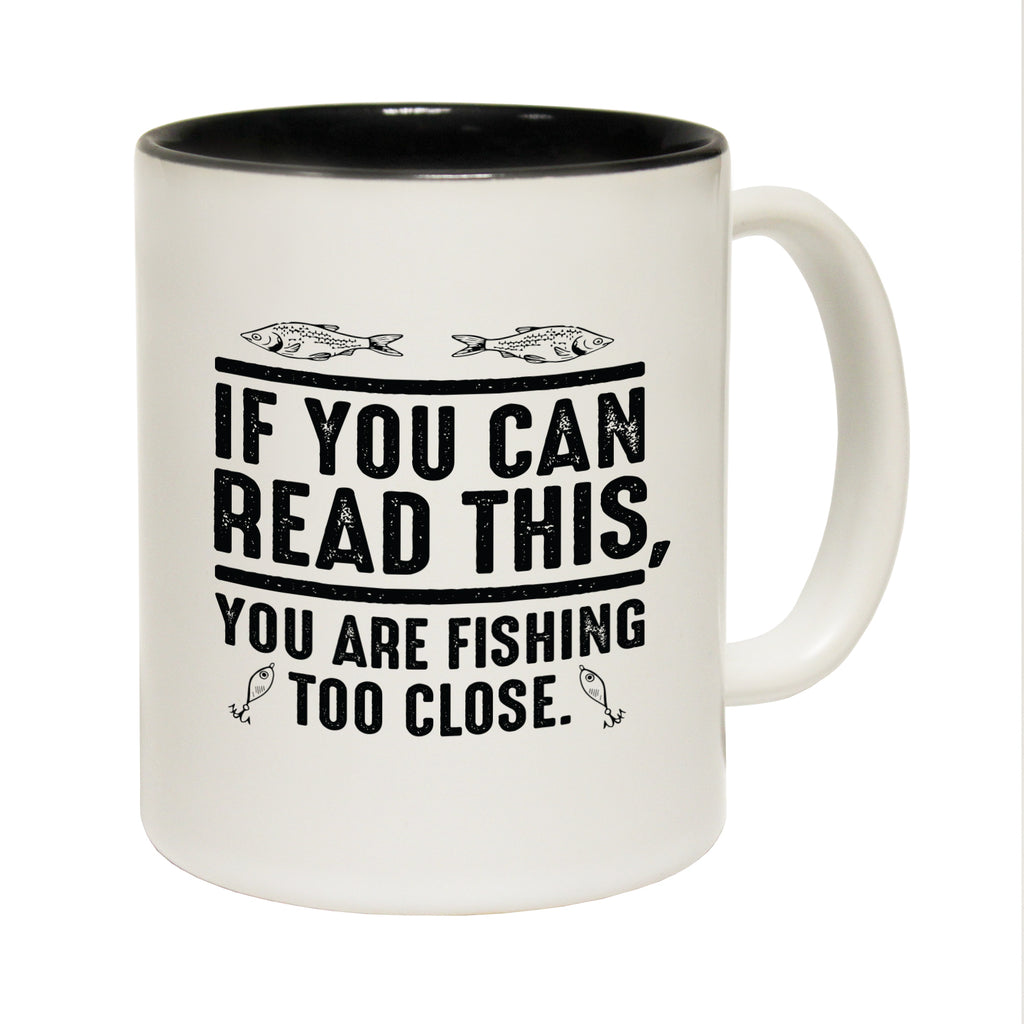 123T Funny Mugs - If You Can Read This Fishing Close - Coffee Cup