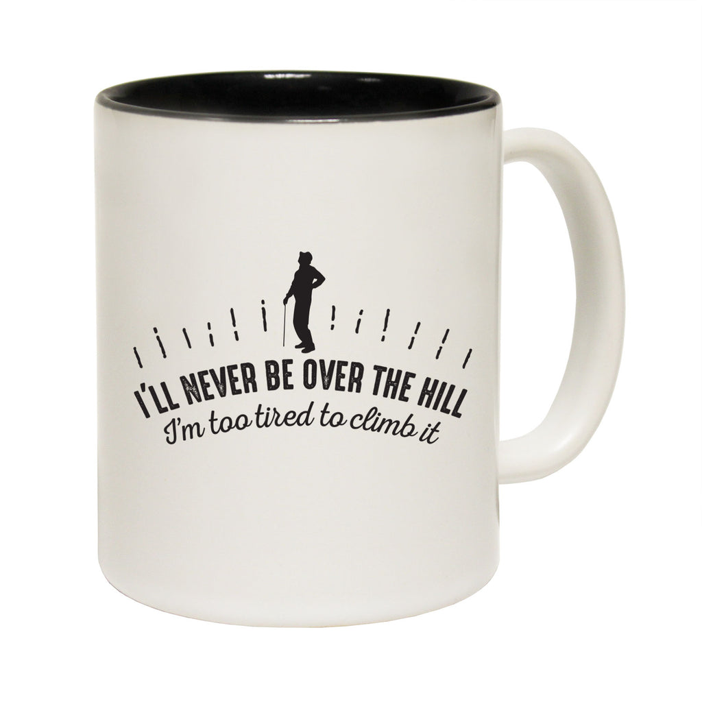 123T Funny Mugs - Ill Never Be Over The Hill - Coffee Cup
