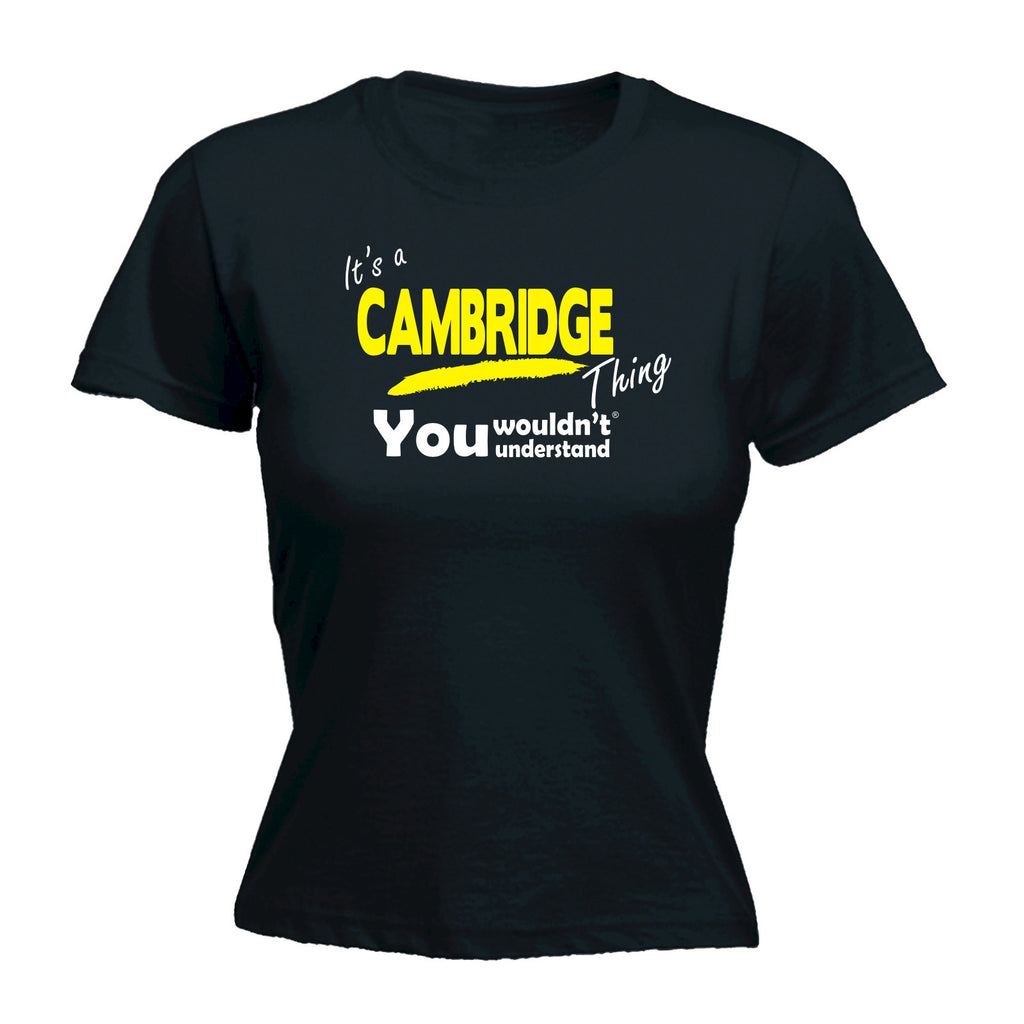 123t Women's It's Cambridge Thing You Wouldn't Understand Funny T-Shirt