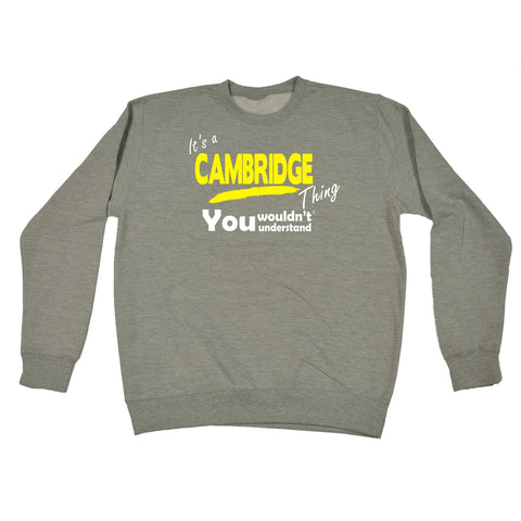 123t It's Cambridge Thing You Wouldn't Understand Funny Sweatshirt