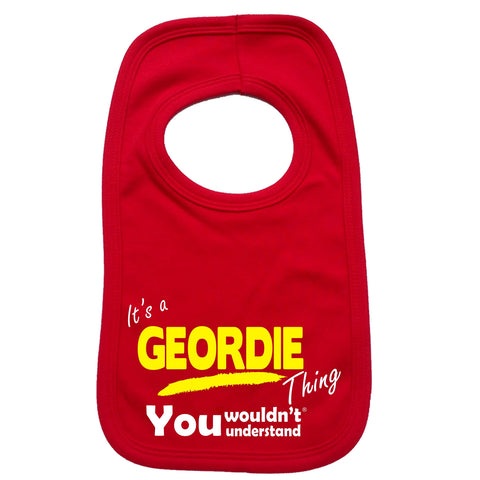 123t Baby It's A Geordie Thing You Wouldn't Understand Funny Baby Bib