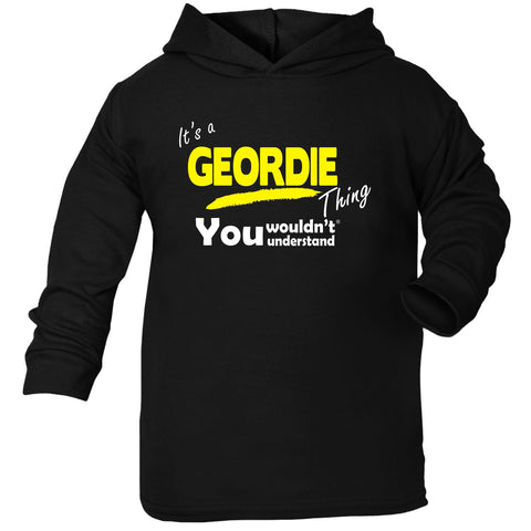123t Baby It's A Geordie Thing You Wouldn't Understand Funny Toddlers Cotton Hoodie