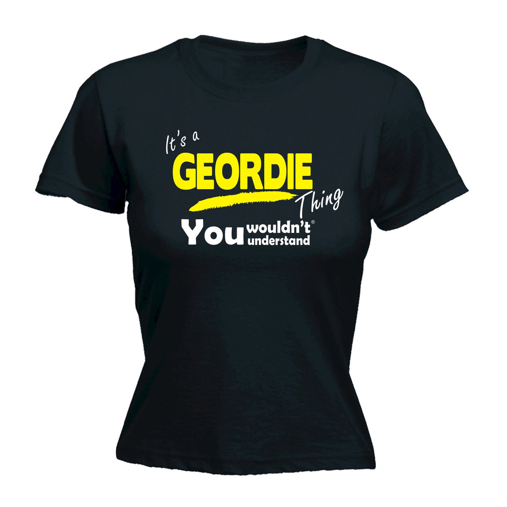 123t Women's It's A Geordie Thing You Wouldn't Understand Funny T-Shirt