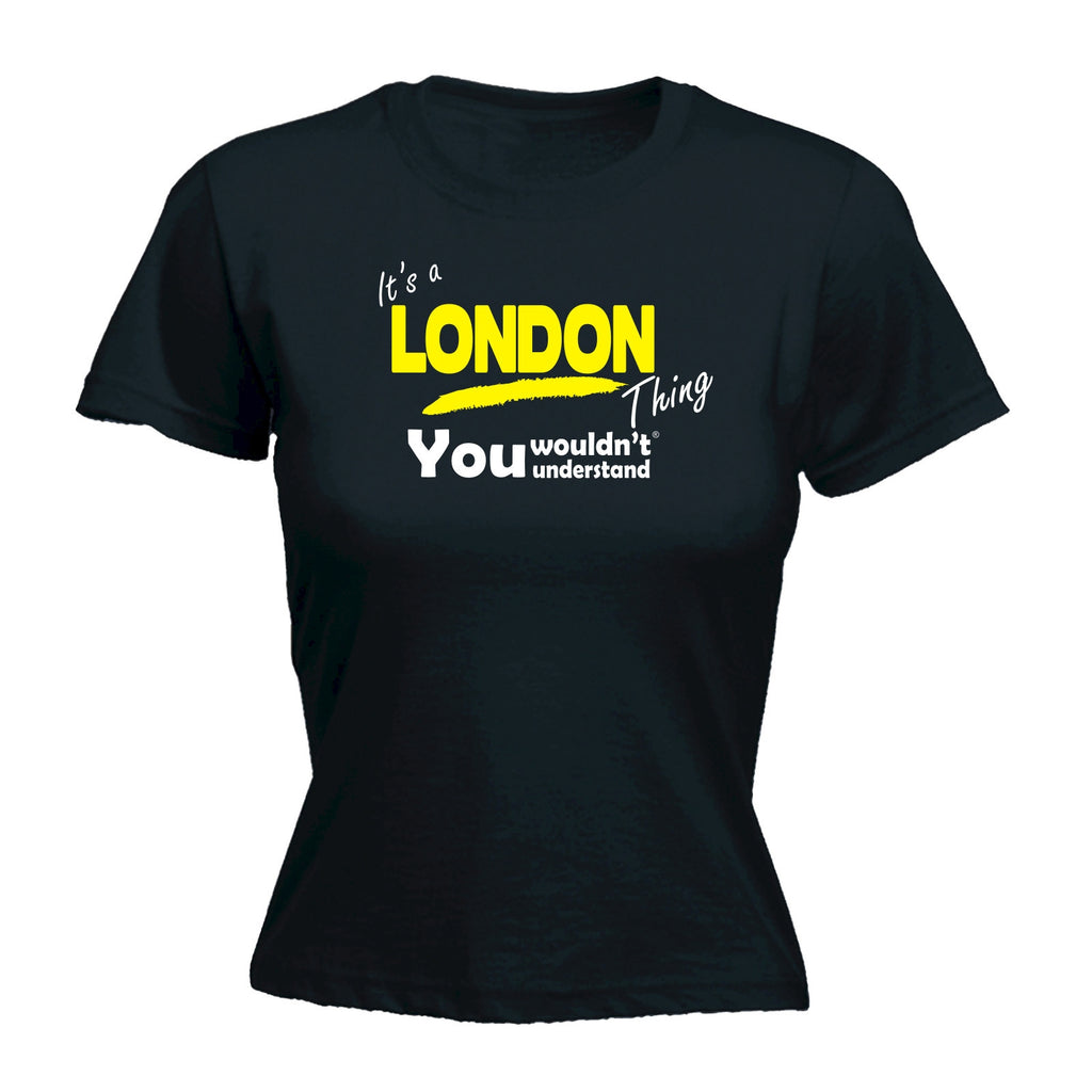 123t Women's It's A London Thing You Wouldn't Understand Funny T-Shirt