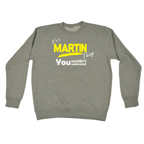 123t It's A Martin Thing You Wouldn't Understand Funny Sweatshirt