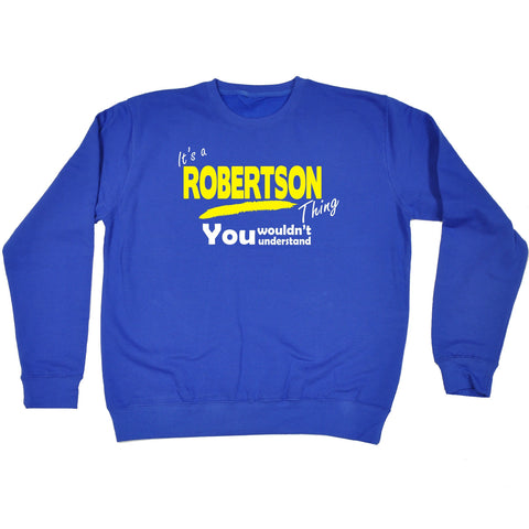 123t It's A Robertson Thing You Wouldn't Understand Funny Sweatshirt