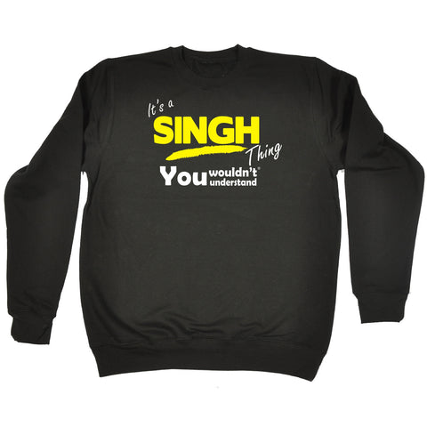 123t It's A Singh Thing You Wouldn't Understand Funny Sweatshirt