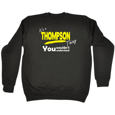 123t It's A Thompson Thing You Wouldn't Understand Funny Sweatshirt
