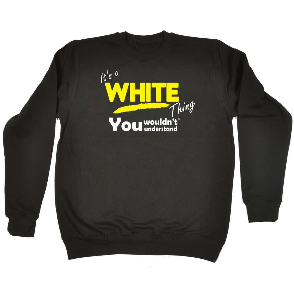 123t It's A White Thing You Wouldn't Understand Funny Sweatshirt, Its A Surname Thing