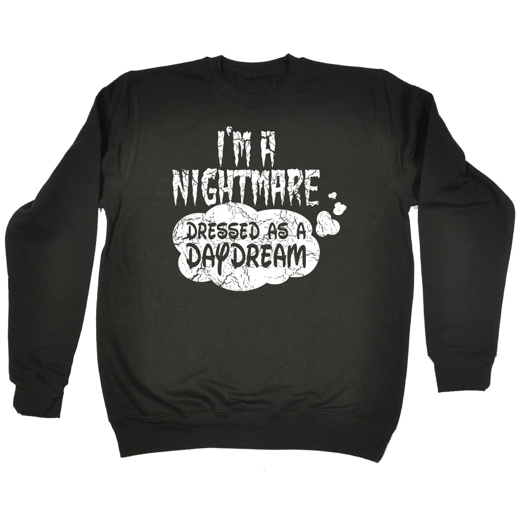 123t I'm A Nightmare Dressed As A Daydream Funny Sweatshirt