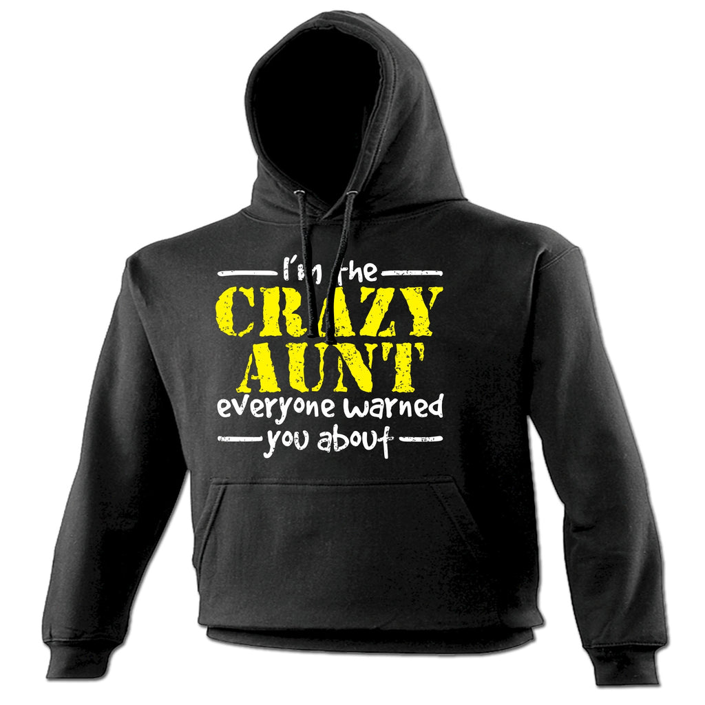 123t I'm The Crazy Aunt Everyone Warned You About Funny Hoodie