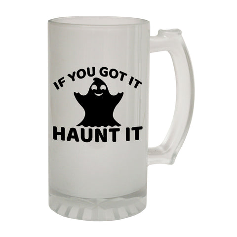 123t Frosted Glass Beer Stein - If You Got It Haunt It Scary - Funny Novelty Birthday
