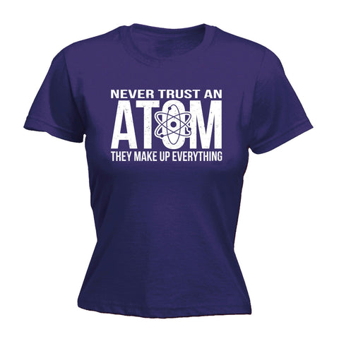123t Women's Never Trust An Atom They Make Up Everything Funny T-Shirt