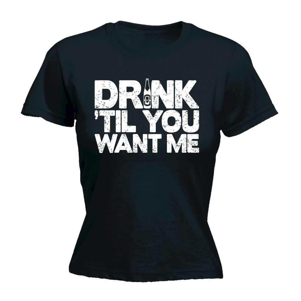 123t Women's Drink Til You Want Me Funny T-Shirt