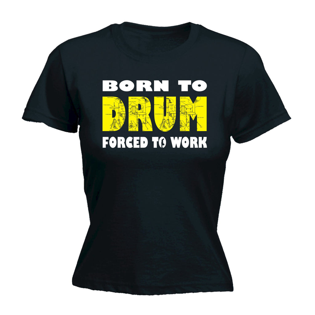 Banned Member Women's Born To Drum Forced To Work Drummer T-Shirt