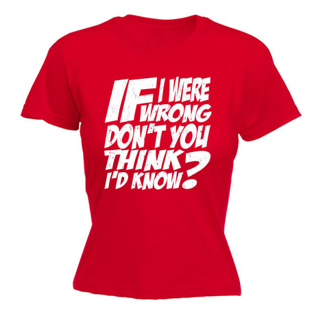 123t Women's If I Were Wrong Don't You Think I'd Know? Funny T-Shirt