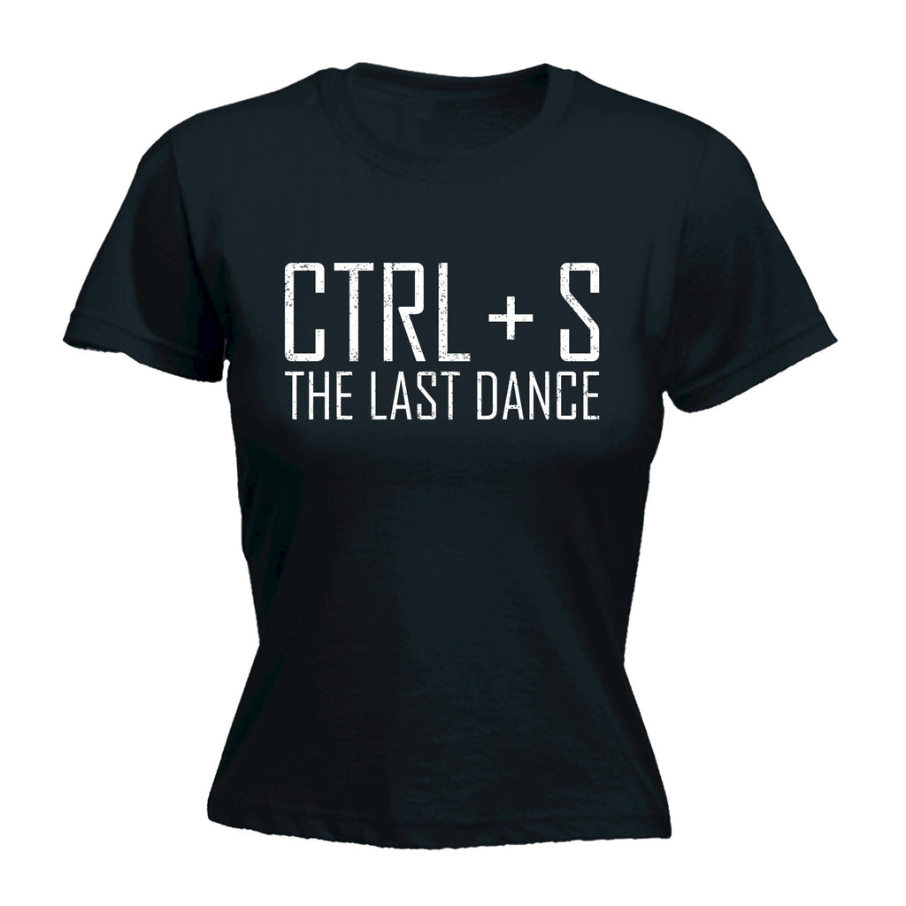 123t Women's Ctrl+ S The Last Dance Funny T-Shirt
