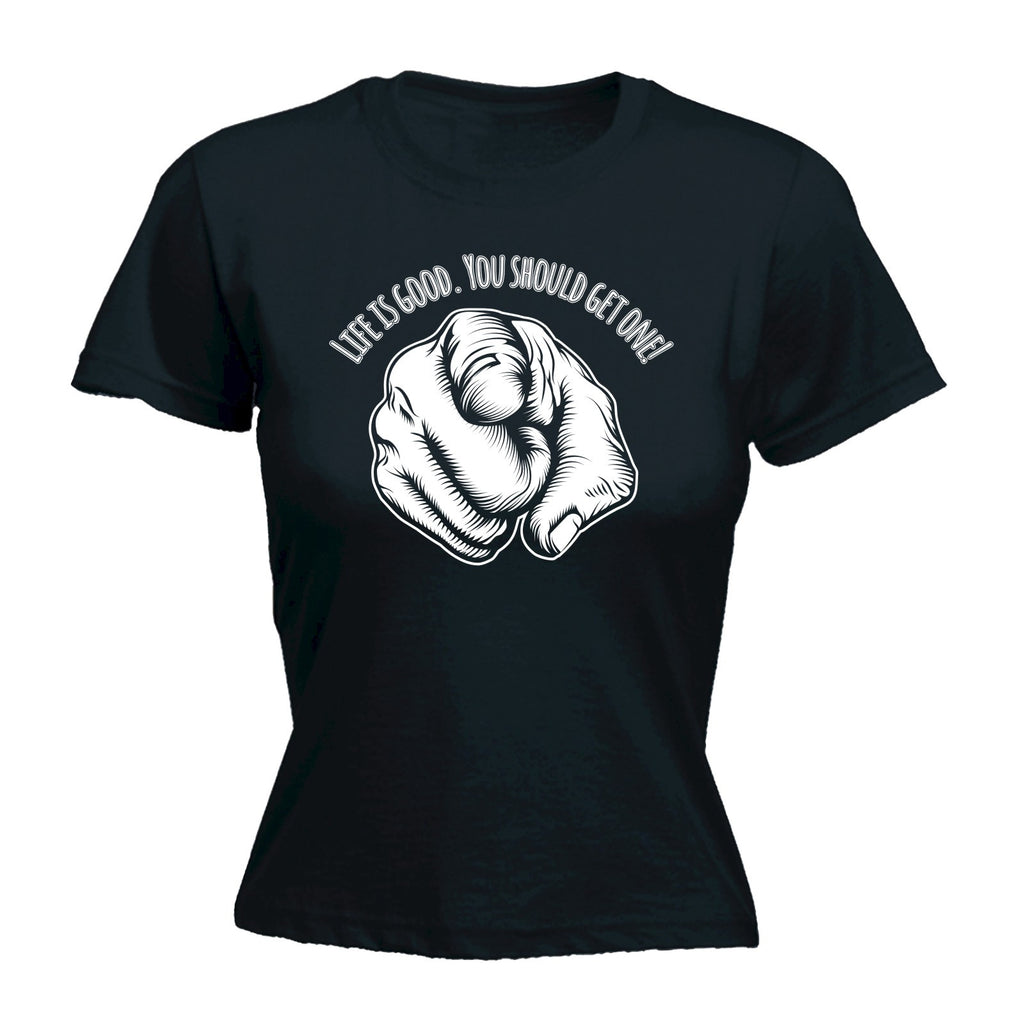 123t Women's Life Is Good You Should Get One Funny T-Shirt