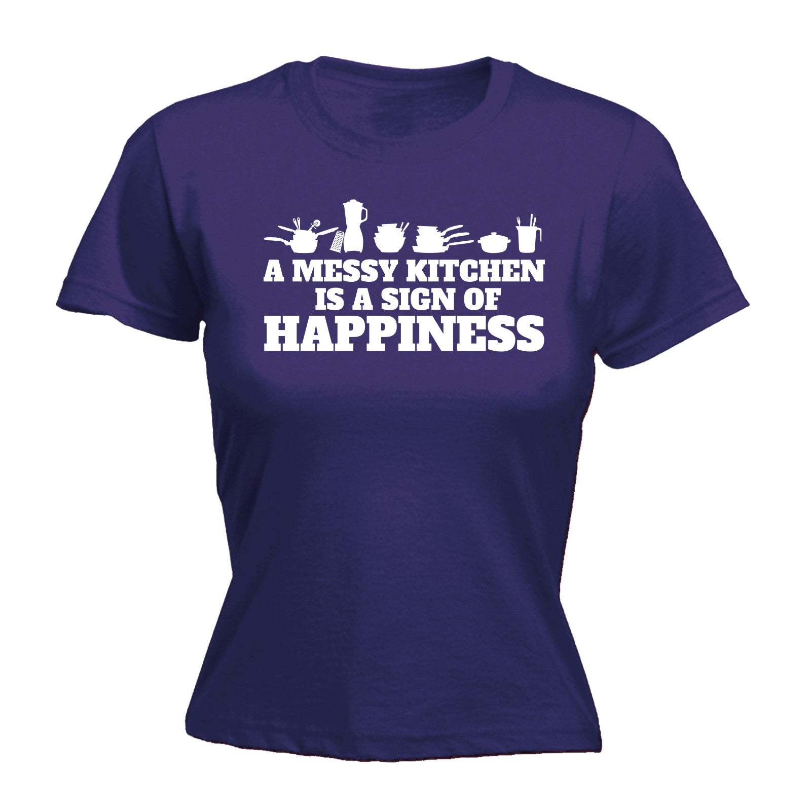A Messy Kitchen Is A Sign Of Happiness: MESSY KITCHEN IS A SIGN OF HAPPINESS WOMENS T-SHIRT Chef